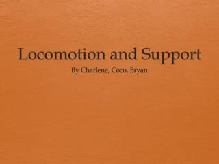 Locomotion and Support