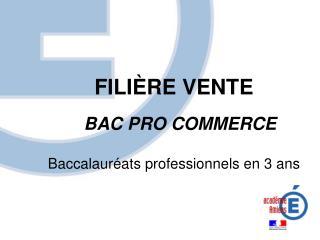 FILI RE VENTE  BAC PRO COMMERCE  Baccalaur ats professionnels en 3 ans