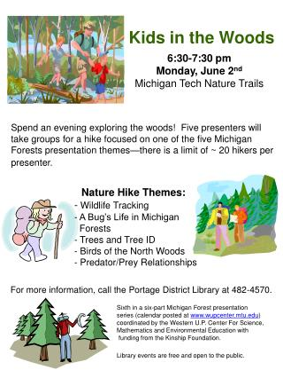 Kids in the Woods 6:30-7:30 pm Monday, June 2 nd Michigan Tech Nature Trails