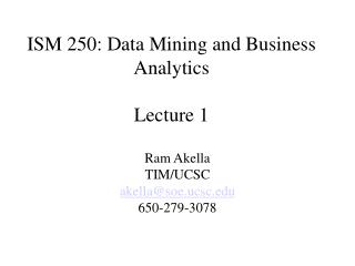 ISM 250: Data Mining and Business Analytics Lecture 1