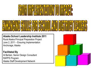 FROM IMPLEMENTATION TO IMPACT:  ENHANCING SKILLS FOR SCHOOL AND DISTRICT LEADERS