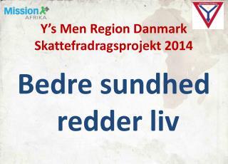 Y's Men Region Danmark  Skattefradragsprojekt 2014