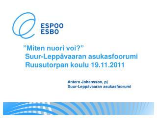 """""""Miten nuori voi?""""  Suur-Leppävaaran asukasfoorumi   Ruusutorpan koulu 19.11.2011"""