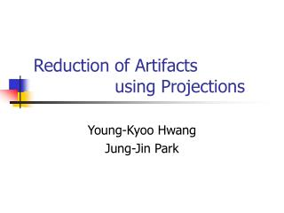 Reduction of Artifacts                 using Projections