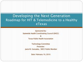 Developing the Next Generation  Roadmap for HIT & Telemedicine to a Healthy eTexas