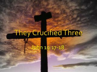 They Crucified Three
