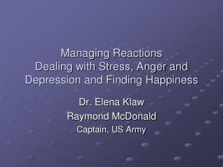 Managing Reactions Dealing with Stress, Anger and Depression and Finding Happiness