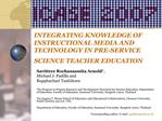 INTEGRATING KNOWLEDGE OF INSTRUCTIONAL MEDIA AND TECHNOLOGY IN PRE-SERVICE SCIENCE TEACHER EDUCATION