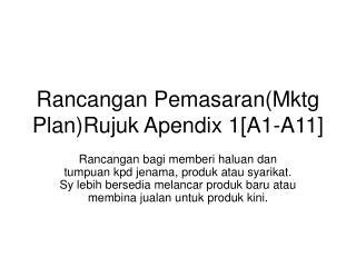 Rancangan Pemasaran(Mktg Plan)Rujuk Apendix 1[A1-A11]