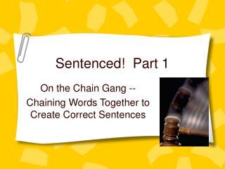 Sentenced!  Part 1