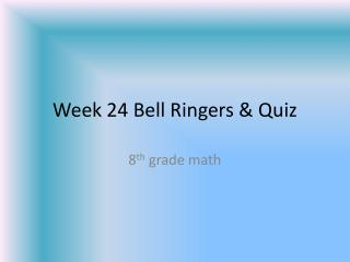 Week 24 Bell Ringers & Quiz
