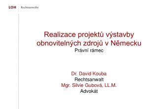Realizace projektů výstavby obnovitelných zdrojů v Německu Právní rámec Dr. David Kouba