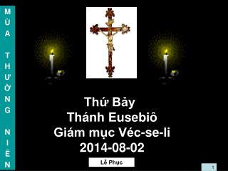 Thứ Bảy Thánh Eusebiô  Giám mục Véc-se-li 2014-08-02