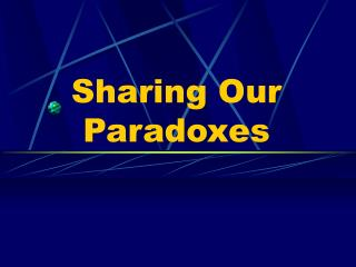 Sharing Our Paradoxes