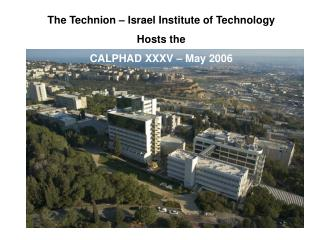The Technion – Israel Institute of Technology Hosts the CALPHAD XXXV – May 2006