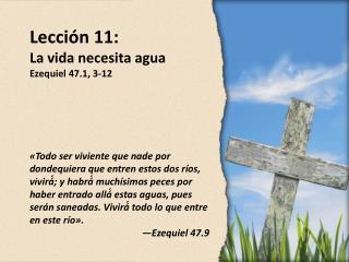 Lección 11: La vida necesita agua Ezequiel 47.1, 3-12