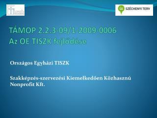 TÁMOP  2.2.3-09/1-2009-0006 Az OE TISZK fejlődése