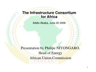 T he  In frastructure Consortium for Africa Addis-Ababa, June 20 2006