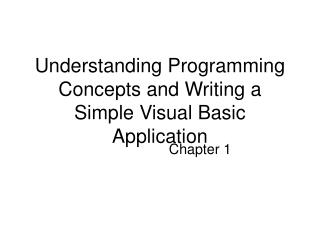 Understanding Programming Concepts and Writing a Simple Visual Basic Application