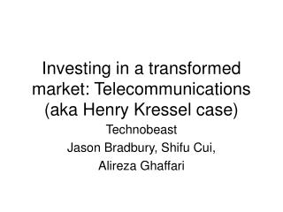 Investing in a transformed market: Telecommunications (aka Henry Kressel case)