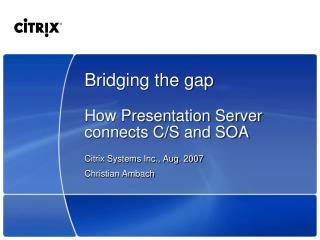 Bridging the gap How Presentation Server connects C/S and SOA