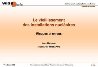 Le vieillissement des installations nucl aires  Risques et enjeux   Yves Marignac Directeur de WISE-Paris