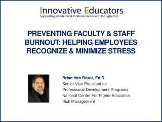 Preventing Faculty &  Staff    Burnout : Helping Employees Recognize & Minimize Stress