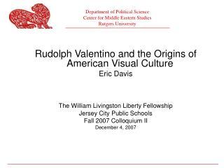 Rudolph Valentino and the Origins of American Visual Culture Eric Davis