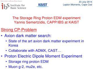The Storage Ring Proton EDM experiment Yannis Semertzidis, CAPP /IBS at KAIST