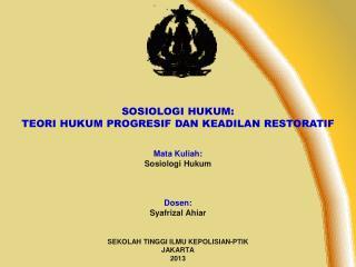 SOSIOLOGI HUKUM:  TEORI HUKUM PROGRESIF DAN KEADILAN RESTORATIF Mata Kuliah: Sosiologi Hukum