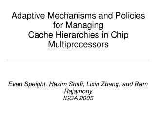 Adaptive Mechanisms and Policies for Managing Cache Hierarchies in Chip Multiprocessors