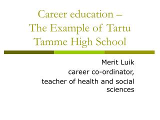 Career education –  The Example of Tartu Tamme High School