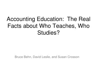 Accounting Education:  The Real Facts about Who Teaches, Who Studies?