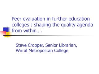 Peer evaluation in further education colleges : shaping the quality agenda from within….