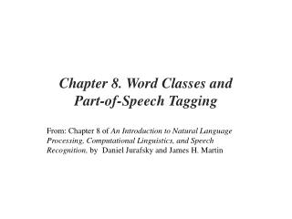Chapter 8. Word Classes and  Part-of-Speech Tagging