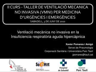 II CURS - TALLER DE VENTILACI  MECANICA NO INVASIVA VMNI PER MEDICINA D URG NCIES I EMERG NCIES SABADELL, 3 DE JUNY DE 2