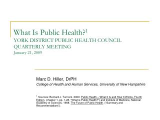 What Is Public Health? 1 YORK DISTRICT PUBLIC HEALTH COUNCIL QUARTERLY MEETING January 21, 2009