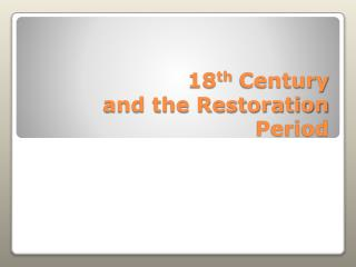 18 th  Century  and the Restoration Period