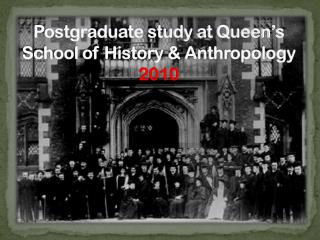 Postgraduate study at Queen's School of History & Anthropology 2010