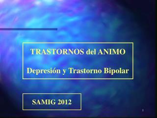 TRASTORNOS del ANIMO Depresión y Trastorno Bipolar