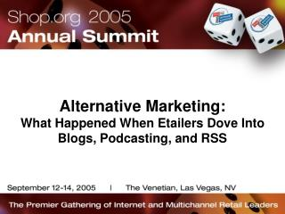 Alternative Marketing: What Happened When Etailers Dove Into Blogs, Podcasting, and RSS