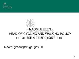 NAOMI GREEN HEAD OF CYCLING AND WALKING POLICY  DEPARTMENT FOR TRANSPORT