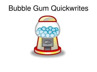 Bubble Gum Quickwrites