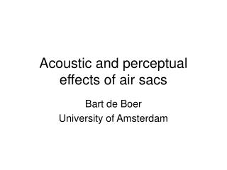 Acoustic and perceptual effects of air sacs