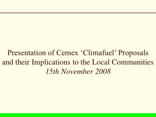 Presentation of Cemex 'Climafuel' Proposals  and their Implications to the Local Communities