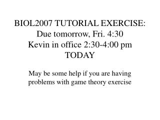 BIOL2007 TUTORIAL EXERCISE: Due tomorrow, Fri. 4:30 Kevin in office 2:30-4:00 pm TODAY