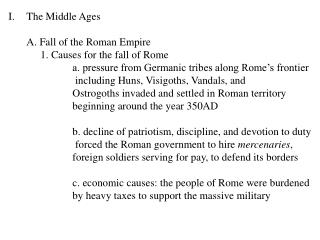 The Middle Ages 	A. Fall of the Roman Empire  		1. Causes for the fall of Rome