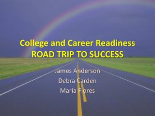 College and Career Readiness ROAD TRIP TO SUCCESS