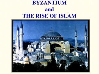 BYZANTIUM and THE RISE OF ISLAM