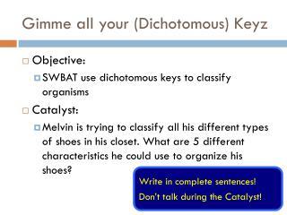 Gimme all your (Dichotomous) Keyz